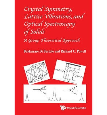 [(Crystal Symmetry, Lattice Vibrations and Optical Spectroscopy of Solids : A Group Theoretical Approach)] [By (author) Baldassare Di Bartolo ] published on (July, 2014) von World Scientific Publishing Co Pte Ltd