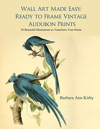 Wall Art Made Easy: Ready to Frame Vintage Audubon Prints: 30 Beautiful Illustrations to Transform Your Home von CreateSpace Independent Publishing Platform