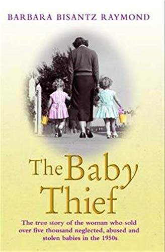 The Baby Thief: The True Story of the Woman Who Sold Over Five Thousand Neglected, Abused and Stolen Babies in the 1950s. von John Blake Publishing Ltd