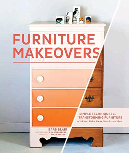 Furniture Makeovers: Simple Techniques for Transforming Furniture with Paint, Stains, Paper