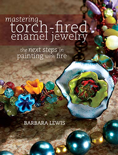 Mastering Torch-Fired Enamel Jewelry: The Next Steps in Painting with Fire von F&W Publications Inc