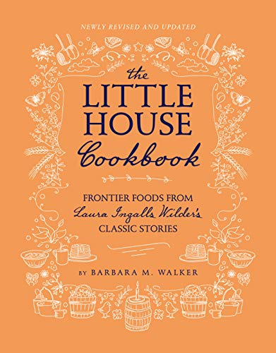 The Little House Cookbook: New Full-Color Edition: Frontier Foods from Laura Ingalls Wilder's Classic Stories (Little House Nonfiction)