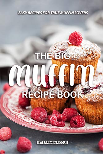 The Big Muffin Recipe Book: Easy Recipes for True Muffin Lovers von Independently published
