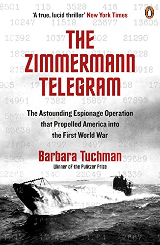 The Zimmermann Telegram: The Astounding Espionage Operation That Propelled America into the First World War