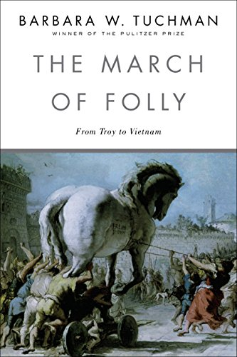 The March of Folly: From Troy to Vietnam: From Tro to Vietnam
