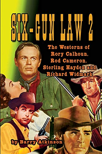 Six-Gun Law 2: The Westerns of Rory Calhoun, Rod Cameron, Sterling Hayden and Richard Widmark von Midnight Marquee Press, Inc.