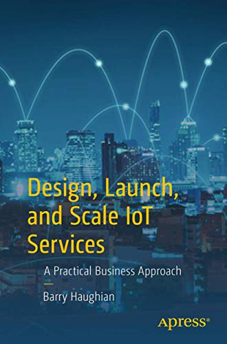 Design, Launch, and Scale IoT Services: A Practical Business Approach von Apress