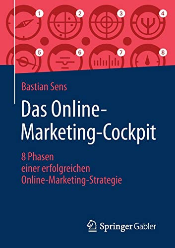 Das Online-Marketing-Cockpit: 8 Phasen einer erfolgreichen Online-Marketing-Strategie von Springer Gabler