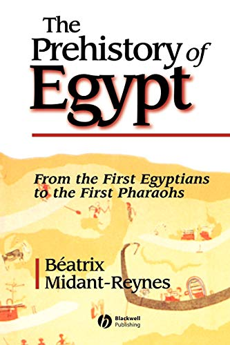 The Prehistory of Egypt: From the First Egyptians to the First Pharaohs von John Wiley & Sons