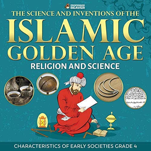 The Science and Inventions of the Islamic Golden Age - Religion and Science | Characteristics of Early Societies Grade 4 von Professor Beaver