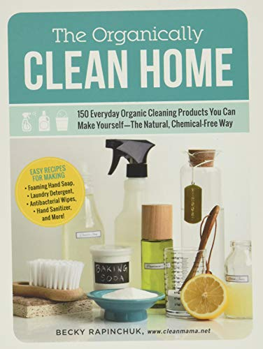The Organically Clean Home: 150 Everyday Organic Cleaning Products You Can Make Yourself--The Natural, Chemical-Free Way von Adams Media