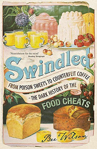 Swindled: From Poison Sweets to Counterfeit Coffee - The Dark History of the Food Cheats von John Murray