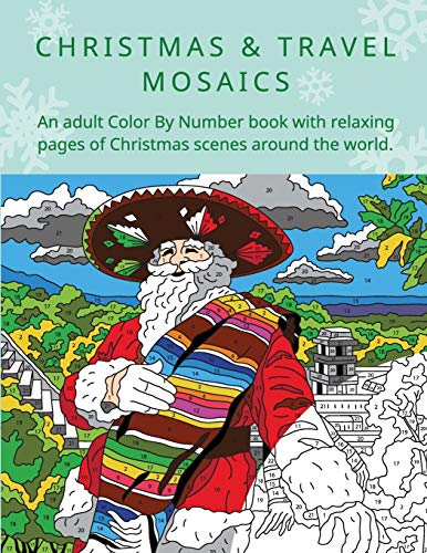 CHRISTMAS & TRAVEL MOSAICS: An adult Color by Number book with relaxing pages of Christmas scenes around the world. von Independently published