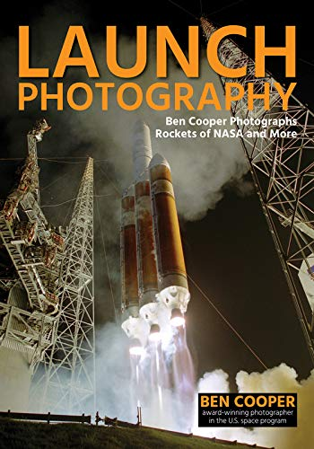Launch Photography: Ben Cooper Photographs Rockets of NASA and More von Amherst Media