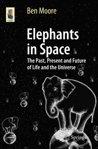 Elephants in Space: The Past, Present and Future of Life and the Universe (Astronomers' Universe)