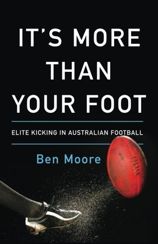 It's More Than Your Foot: Elite Kicking in Australian Football von Lioncrest Publishing