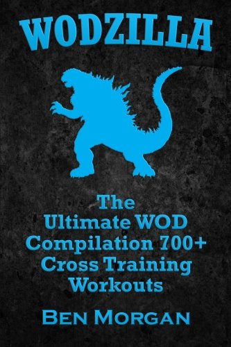 WODZILLA: The Ultimate WOD Compilation 700+ Cross Training Workouts von CreateSpace Independent Publishing Platform
