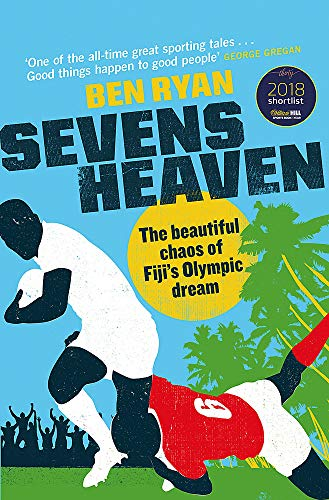 Sevens Heaven: The Beautiful Chaos of Fiji's Olympic Dream: WINNER OF THE TELEGRAPH SPORTS BOOK OF THE YEAR 2019 von W&N