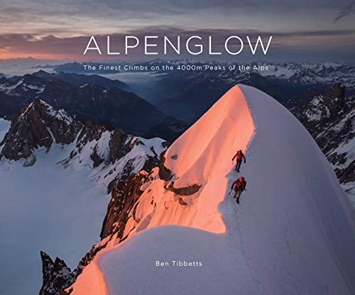 ALPENGLOW - THE FINEST CLIMBS ON THE 4000M PEAKS OF THE ALPS von Ben Tibbetts