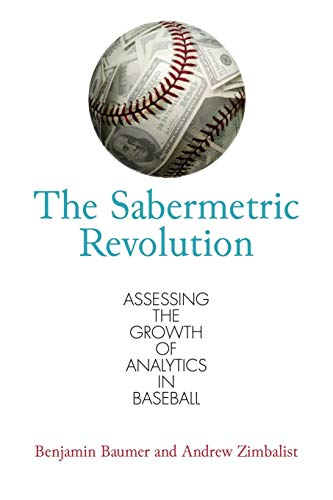 The Sabermetric Revolution: Assessing the Growth of Analytics in Baseball von University of Pennsylvania Press