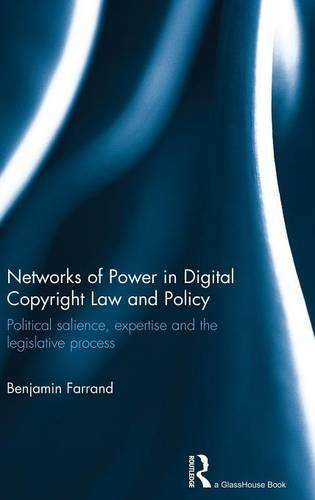 Networks of Power in Digital Copyright Law and Policy: Political Salience, Expertise and the Legislative Process von ROUTLEDGE