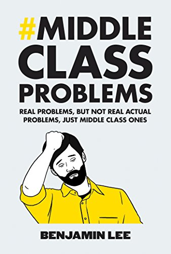 Middle Class Problems: Problems but not real actual problems, just middle class ones von Square Peg