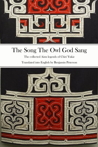 The Song The Owl God Sang: The collected Ainu legends of Chiri Yukie von BJS Books