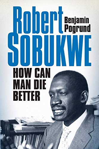 Robert Sobukwe - How can Man Die Better: The Life of Robert Sobukwe