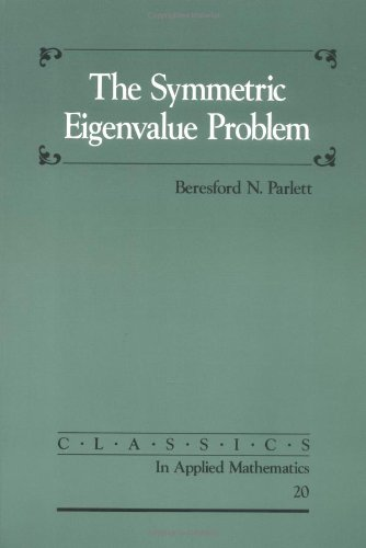 The Symmetric Eigenvalue Problem (Classics in Applied Mathematics, Band 20) von Society for Industrial and Applied Mathematics