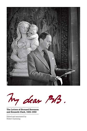 Cumming, R: My Dear BB . . .: The Letters of Bernard Berenson and Kenneth Clark, 1925-1959