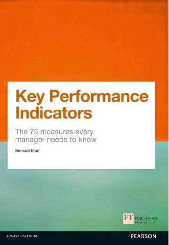 Key Performance Indicators (KPI): The 75 measures every manager needs to know (Financial Times) von Financial Times Prent.