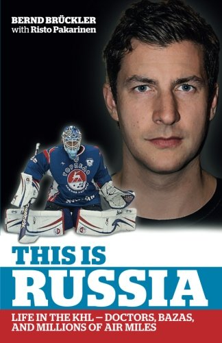 This is Russia: Life in the KHL - Doctors, bazas and millions of air miles von CreateSpace Independent Publishing Platform