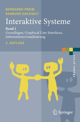 Interaktive Systeme: Band 1: Grundlagen, Graphical User Interfaces, Informationsvisualisierung (eXamen.press) von Springer