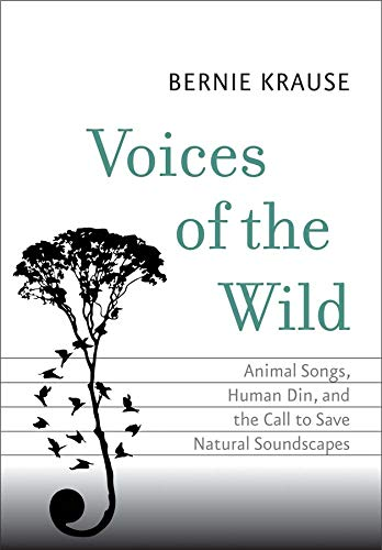 Voices of the Wild: Animal Songs, Human Din, and the Call to Save Natural Soundscapes (Future)