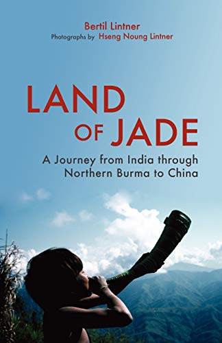 Land Of Jade: A Journey From India Through Northern Burma To China: A Journey from India Through Northern Burma to China