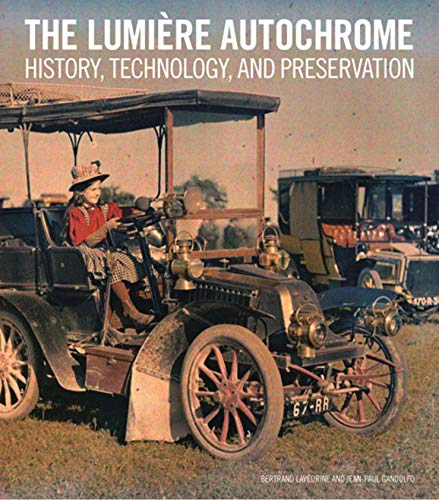 The Lumiere Autochrome - History, Technology, and Presentation: History, Technology, and Preservation
