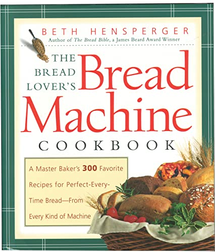 The Bread Lover's Bread Machine Cookbook: A Master Baker's 300 Favorite Recipes for Perfect-Every-Time Bread-From Every Kind of Machine: A Master ... Time Bread - from Every Kind of Machine (Non) von Harvard Common Press