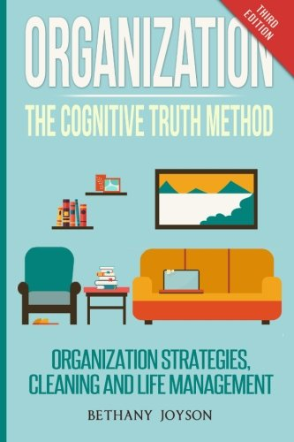 Organization: The Cognitive Truth Method: Organization Strategies, Cleaning & Life Management von CreateSpace Independent Publishing Platform