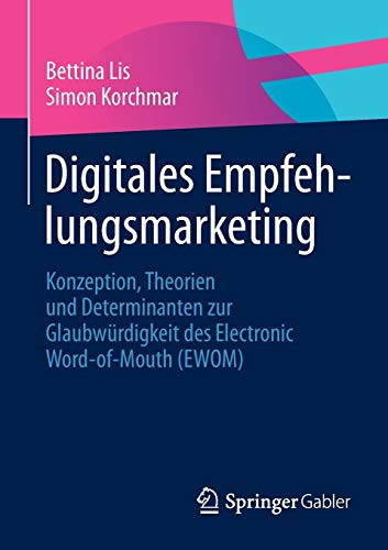 Digitales Empfehlungsmarketing: Konzeption, Theorien und Determinanten zur Glaubwürdigkeit des Electronic Word-of-Mouth (EWOM) (German Edition)