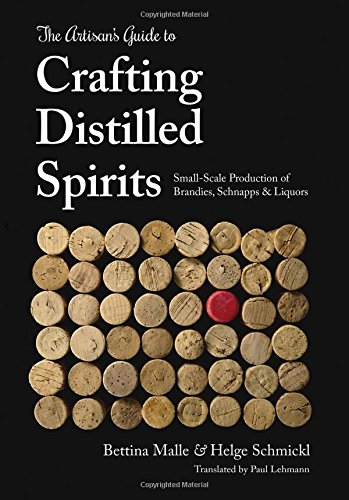 The Artisan's Guide to Crafting Distilled Spirits: Small-Scale Production of Brandies, Schnapps and Liquors von Spikehorn Press