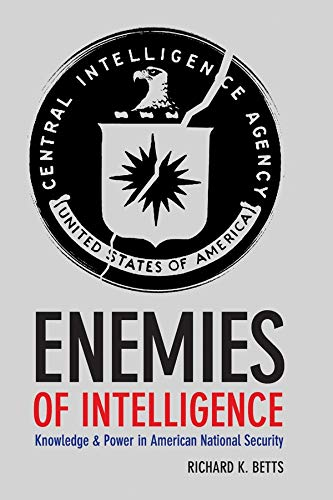 Enemies of Intelligence: Knowledge and Power in American National Security von Columbia University Press