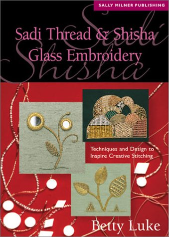 Sadi Thread and Shisha Glass Embroidery: Techniques and Design to Inspire Creative Stitching (Milner Craft Series) von Sally Milner Publishing Pty Ltd