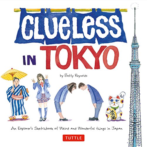 Clueless in Tokyo: An Explorer's Sketchbook of Weird and Wonderful Things in Japan von Tuttle Shokai Inc