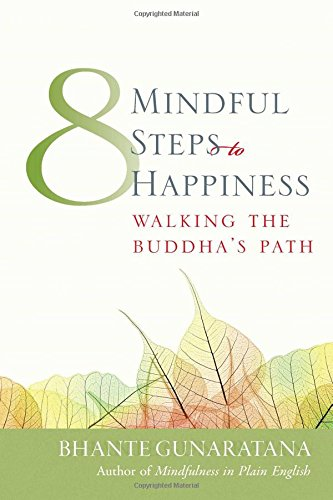 Eight Mindful Steps to Happiness: Walking the Buddha's Path (Meditation in Plain English) von Wisdom Publications