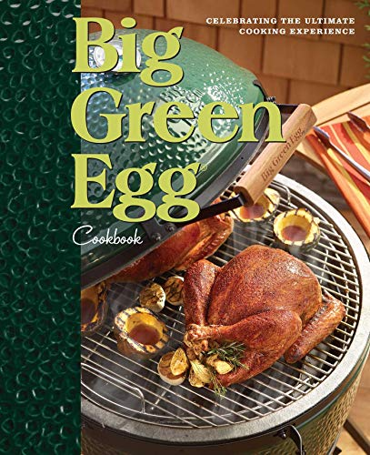 Big Green Egg Cookbook: Celebrating the Ultimate Cooking Experience von Big Green Egg