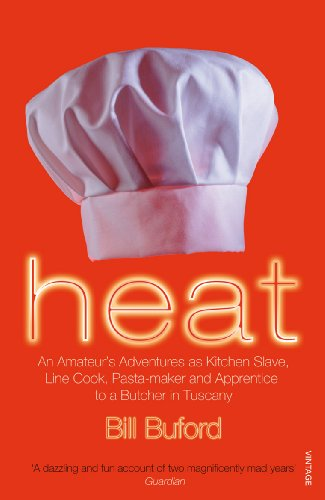 Heat: An Amateur's Adventures as Kitchen Slave, Line Cook, Pasta-maker and Apprentice to a Butcher in Tuscany