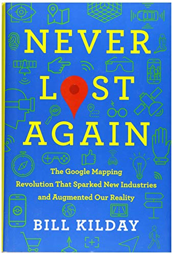 Never Lost Again: The Google Mapping Revolution That Sparked New Industries and Augmented Our Reality von HarperBusiness