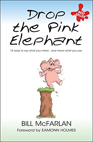 Drop the Pink Elephant: 15 Ways to Say What You Mean...and Mean What You Say. Mass market edition von Capstone