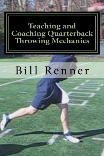 Teaching and Coaching Quarterback Throwing Mechanics von CreateSpace Independent Publishing Platform