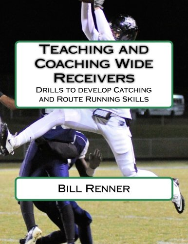 Teaching and Coaching Wide Receivers: Drills to develop Catching and Route Running Skills von CreateSpace Independent Publishing Platform